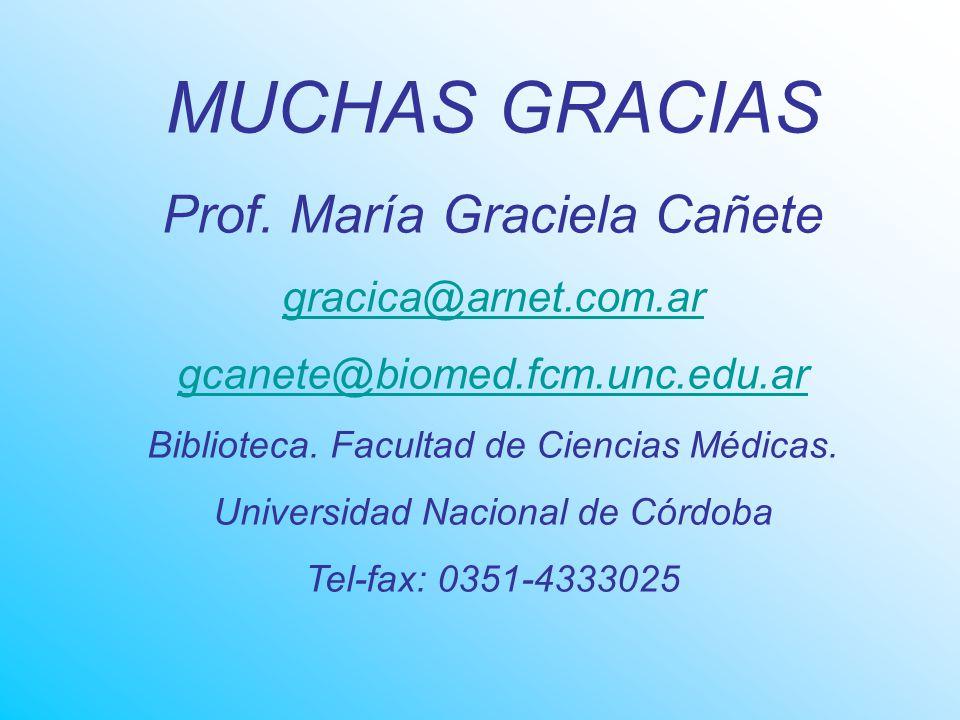 MUCHAS GRACIAS Prof. María Graciela Cañete gracica@arnet.com.ar