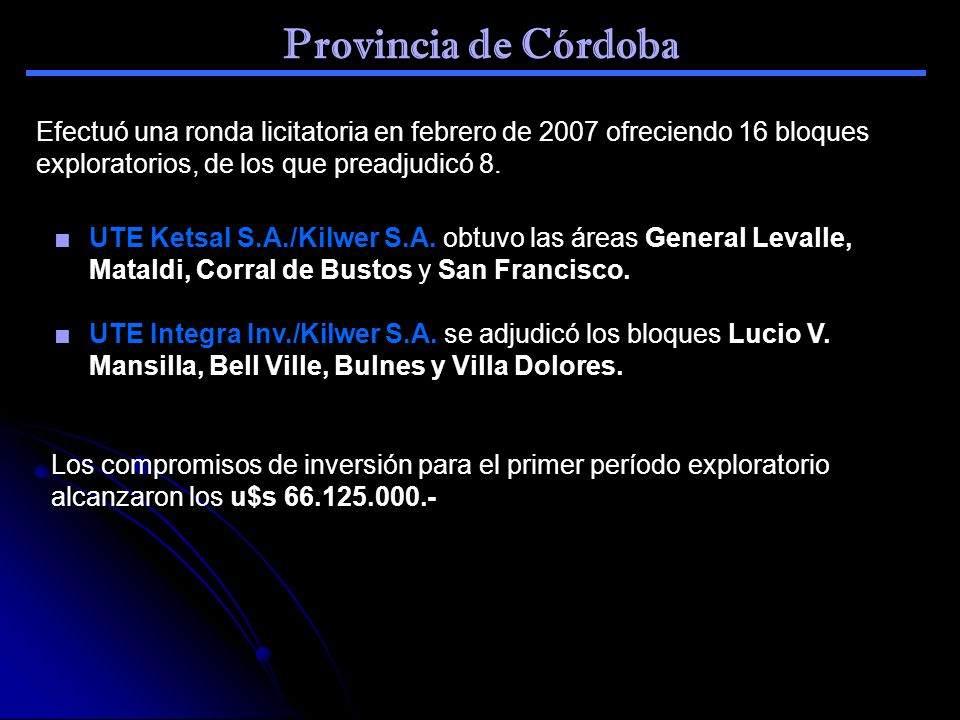 Provincia de Córdoba Efectuó una ronda licitatoria en febrero de 2007 ofreciendo 16 bloques exploratorios, de los que preadjudicó 8.
