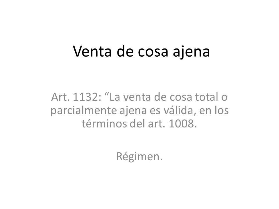 Venta de cosa ajena Art. 1132: La venta de cosa total o parcialmente ajena es válida, en los términos del art. 1008.