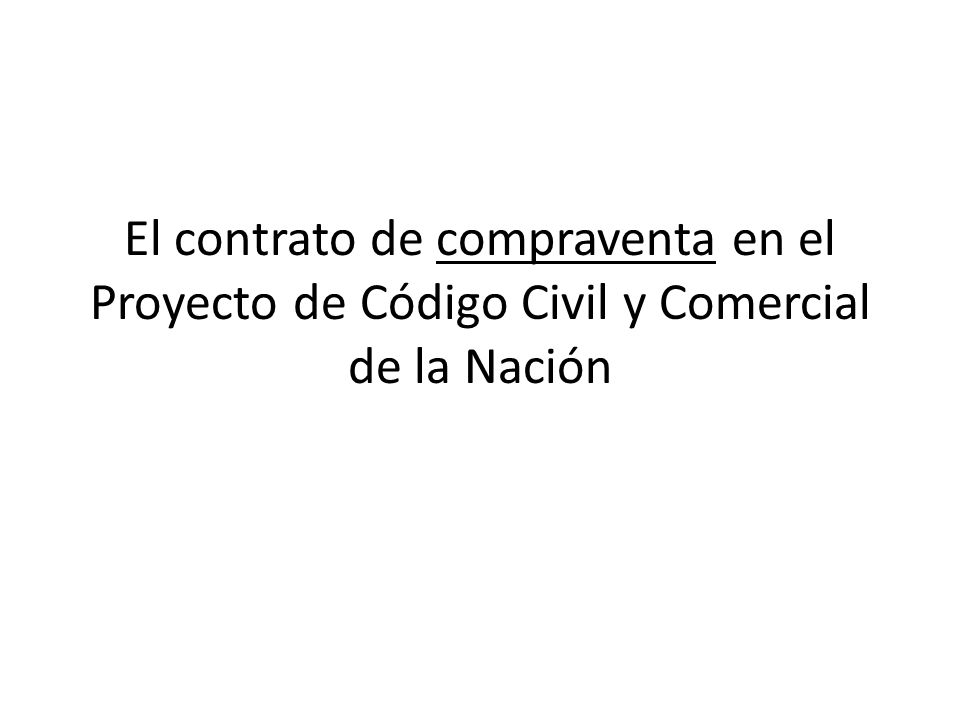 El contrato de compraventa en el Proyecto de Código Civil y Comercial de la Nación