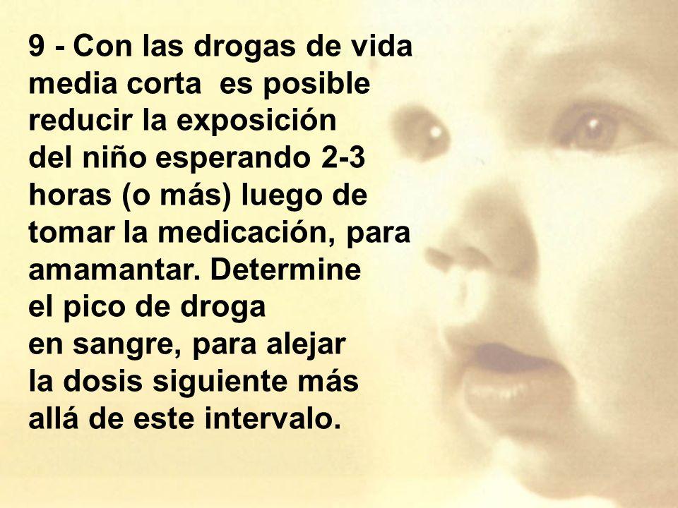 9 - Con las drogas de vida media corta es posible reducir la exposición