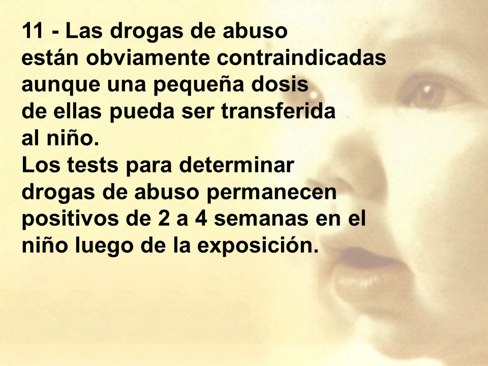 11 - Las drogas de abuso están obviamente contraindicadas aunque una pequeña dosis. de ellas pueda ser transferida.