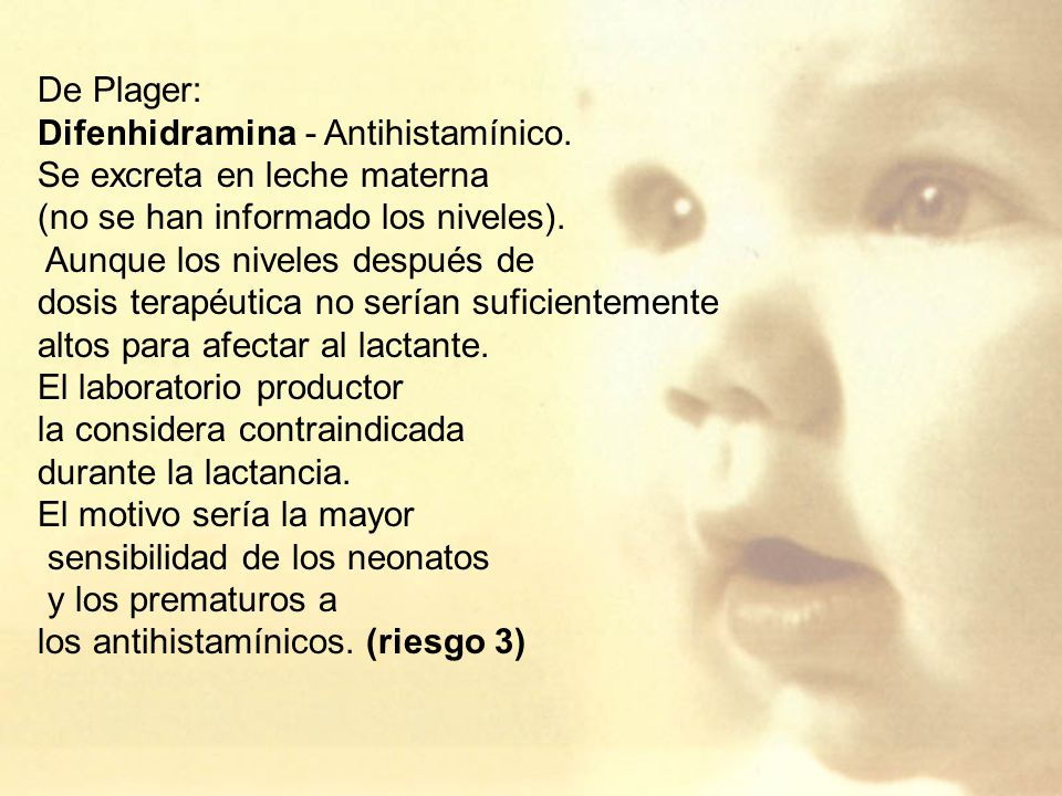 De Plager: Difenhidramina - Antihistamínico. Se excreta en leche materna. (no se han informado los niveles).