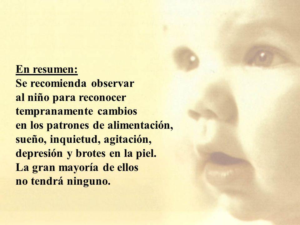 En resumen: Se recomienda observar. al niño para reconocer. tempranamente cambios. en los patrones de alimentación,