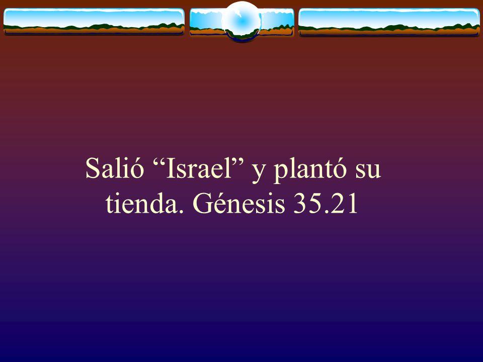 Salió Israel y plantó su tienda. Génesis 35.21