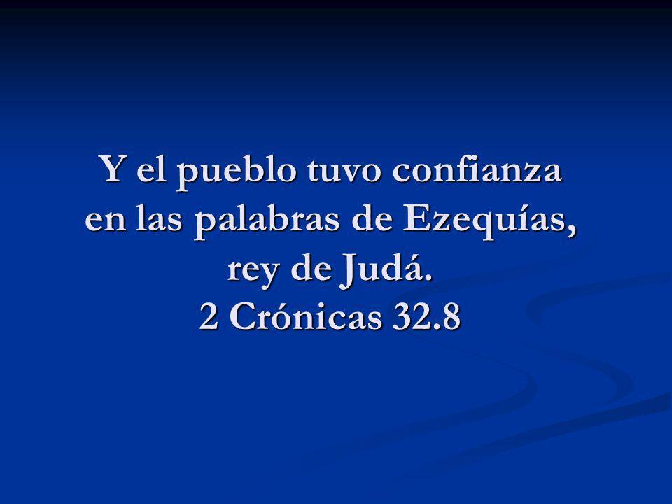 Y el pueblo tuvo confianza en las palabras de Ezequías, rey de Judá