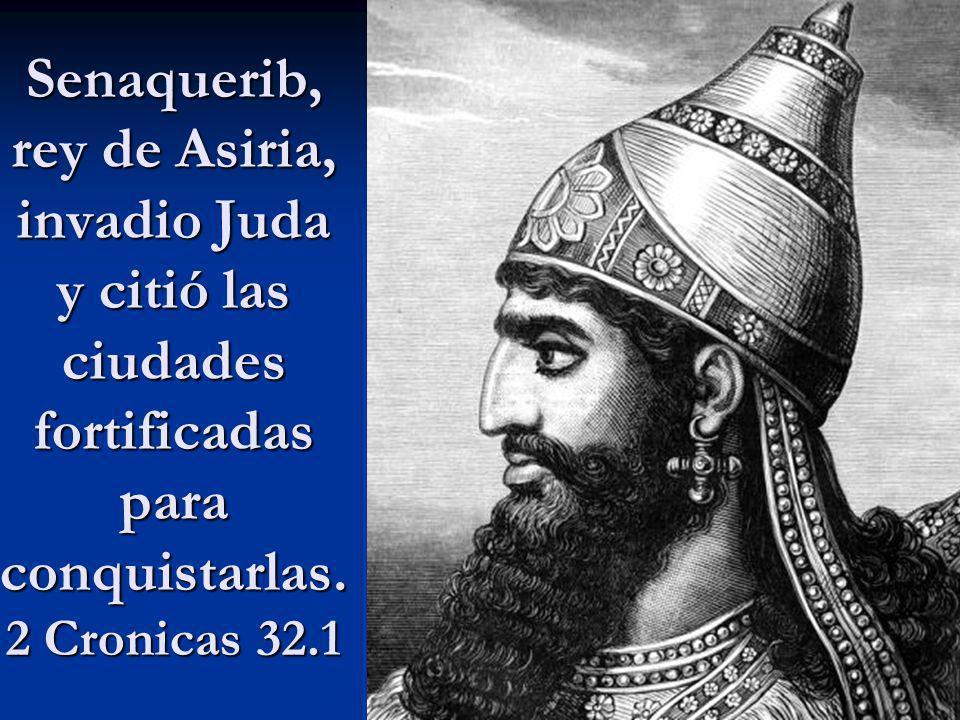 Senaquerib, rey de Asiria, invadio Juda y citió las ciudades fortificadas para conquistarlas.