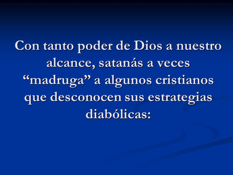 Con tanto poder de Dios a nuestro alcance, satanás a veces madruga a algunos cristianos que desconocen sus estrategias diabólicas: