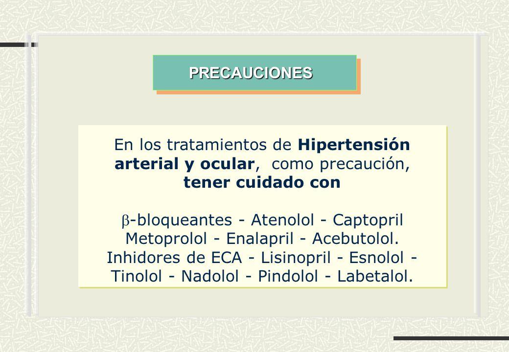 PRECAUCIONES En los tratamientos de Hipertensión arterial y ocular, como precaución, tener cuidado con.