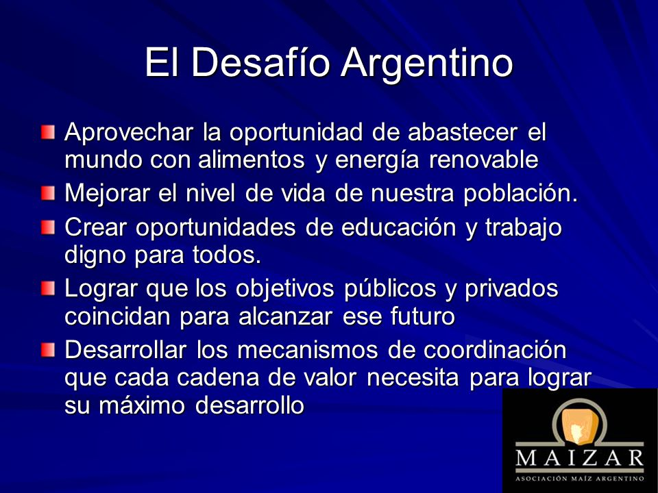 El Desafío Argentino Aprovechar la oportunidad de abastecer el mundo con alimentos y energía renovable.