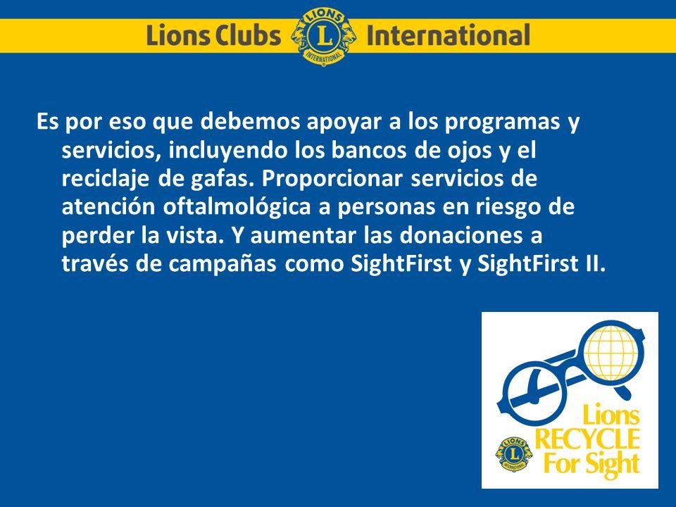 Es por eso que debemos apoyar a los programas y servicios, incluyendo los bancos de ojos y el reciclaje de gafas.