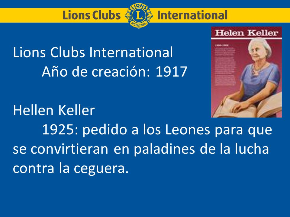Lions Clubs International. Año de creación: 1917. Hellen Keller