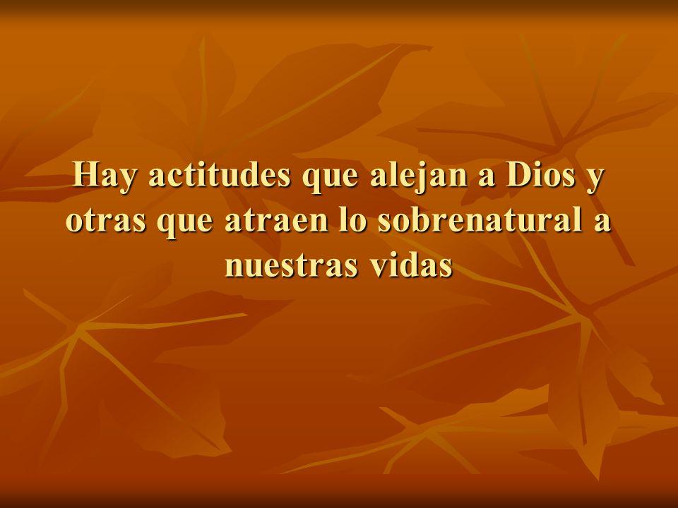 Hay actitudes que alejan a Dios y otras que atraen lo sobrenatural a nuestras vidas