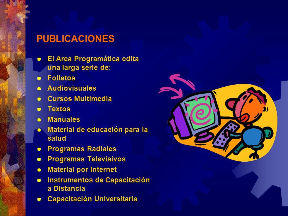 PUBLICACIONES El Area Programática edita una larga serie de: Folletos