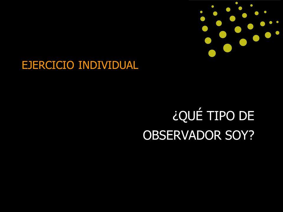 ¿QUÉ TIPO DE OBSERVADOR SOY