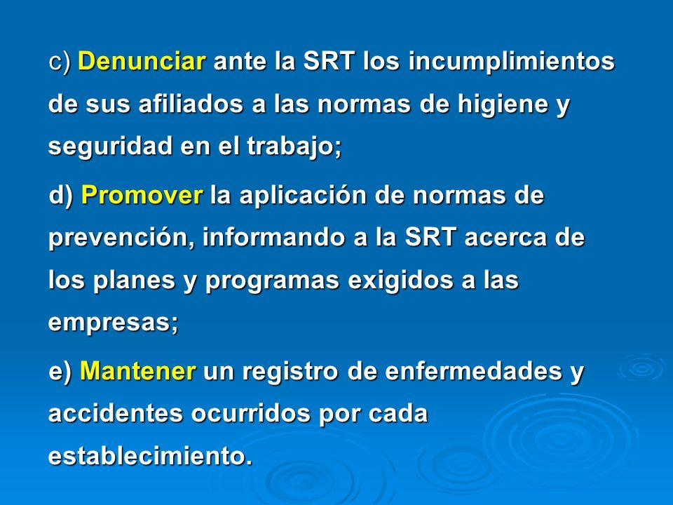 c) Denunciar ante la SRT los incumplimientos de sus afiliados a las normas de higiene y seguridad en el trabajo;