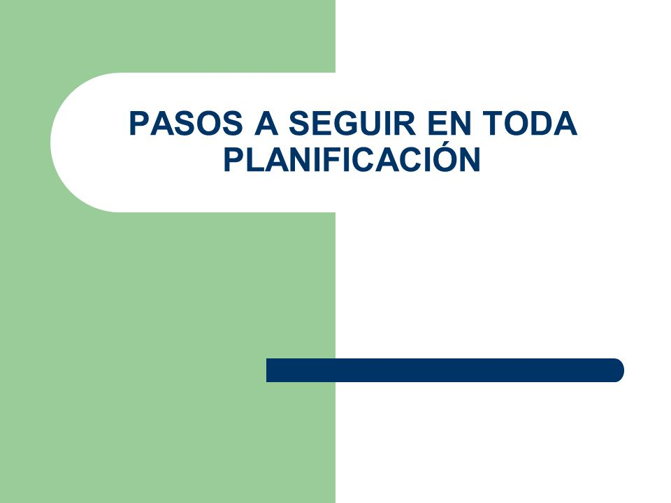 PASOS A SEGUIR EN TODA PLANIFICACIÓN