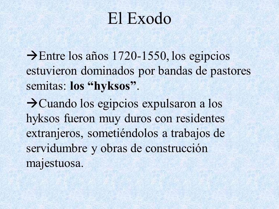 El Exodo Entre los años 1720-1550, los egipcios estuvieron dominados por bandas de pastores semitas: los hyksos .