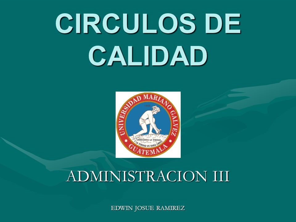 CIRCULOS DE CALIDAD ADMINISTRACION III EDWIN JOSUE RAMIREZ