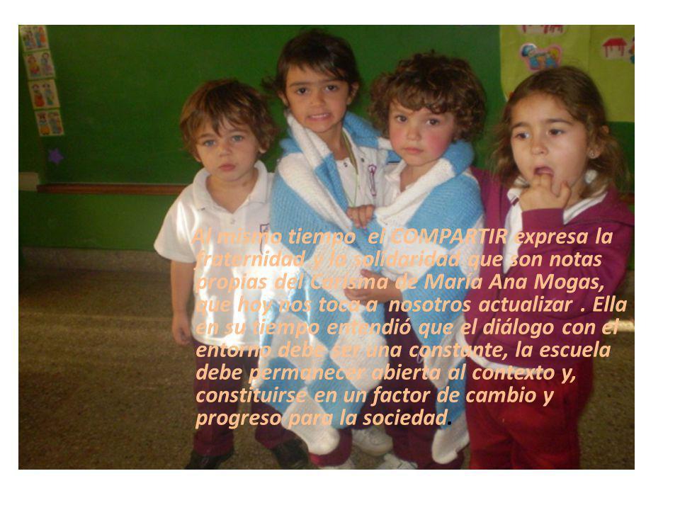 Al mismo tiempo el COMPARTIR expresa la fraternidad y la solidaridad que son notas propias del Carisma de María Ana Mogas, que hoy nos toca a nosotros actualizar .