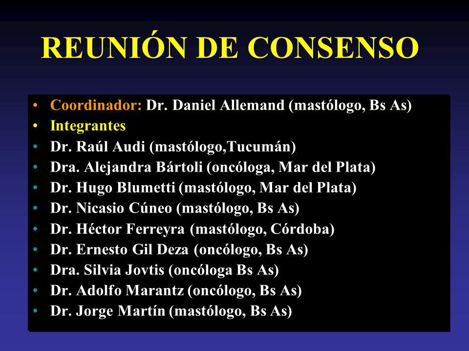 REUNIÓN DE CONSENSO Coordinador: Dr. Daniel Allemand (mastólogo, Bs As) Integrantes. Dr. Raúl Audi (mastólogo,Tucumán)