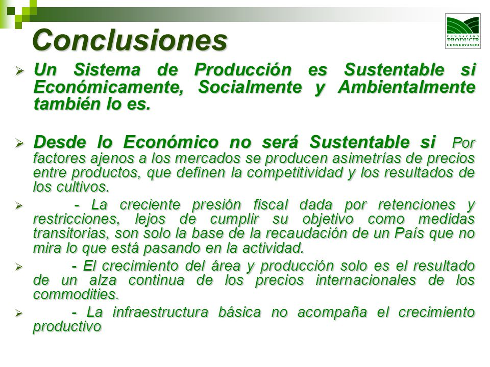 Conclusiones Un Sistema de Producción es Sustentable si Económicamente, Socialmente y Ambientalmente también lo es.
