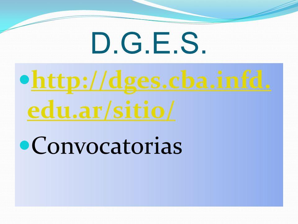 D.G.E.S. http://dges.cba.infd.edu.ar/sitio/ Convocatorias