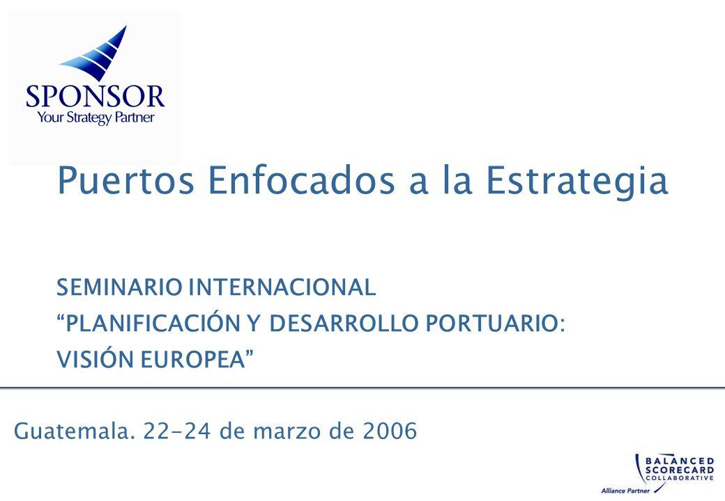 Puertos Enfocados a la Estrategia SEMINARIO INTERNACIONAL PLANIFICACIÓN Y DESARROLLO PORTUARIO: VISIÓN EUROPEA