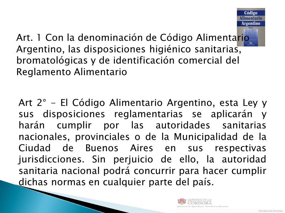 Art. 1 Con la denominación de Código Alimentario Argentino, las disposiciones higiénico sanitarias, bromatológicas y de identificación comercial del Reglamento Alimentario