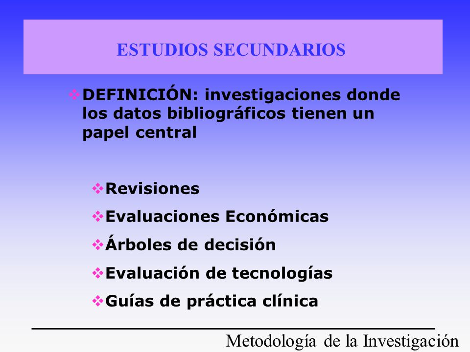 ESTUDIOS SECUNDARIOS DEFINICIÓN: investigaciones donde los datos bibliográficos tienen un papel central.