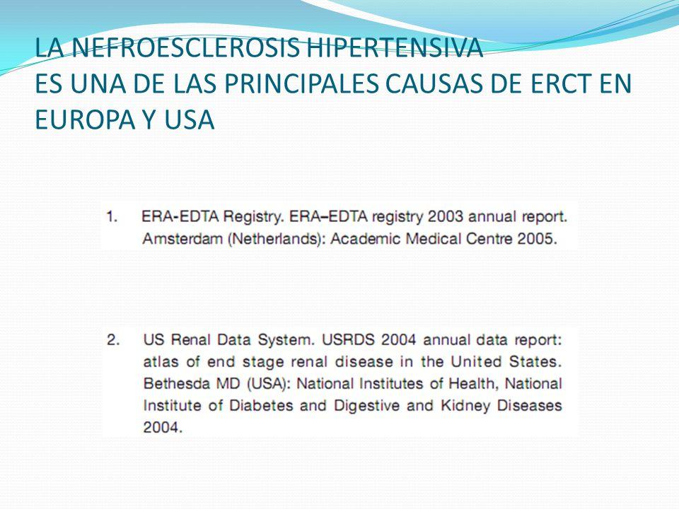 LA NEFROESCLEROSIS HIPERTENSIVA ES UNA DE LAS PRINCIPALES CAUSAS DE ERCT EN EUROPA Y USA