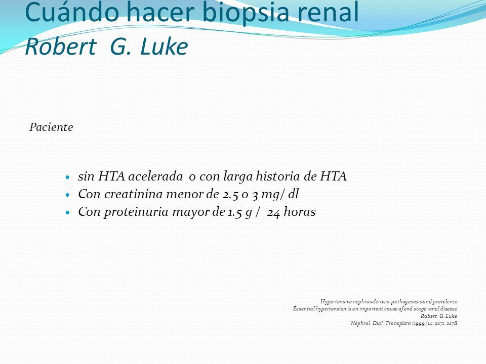 Cuándo hacer biopsia renal Robert G. Luke