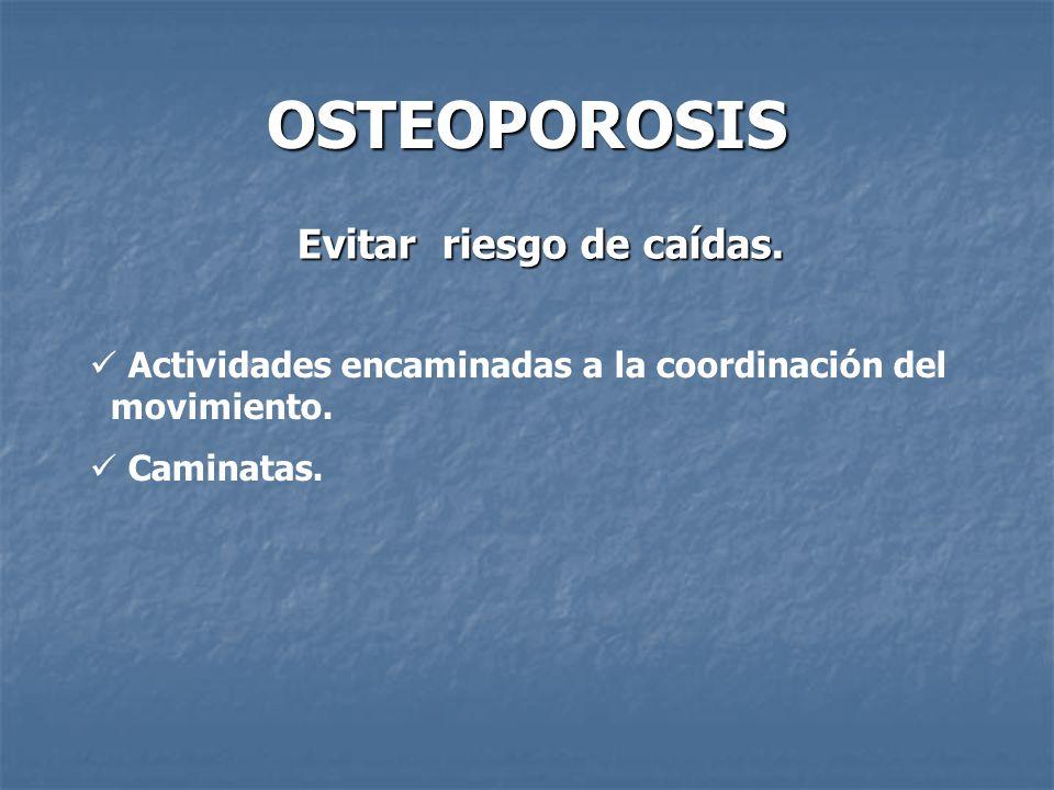 OSTEOPOROSIS Evitar riesgo de caídas.