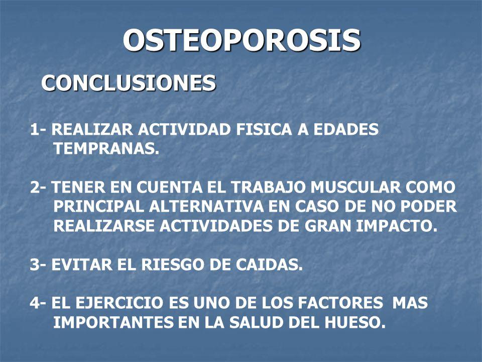 OSTEOPOROSIS CONCLUSIONES 1- REALIZAR ACTIVIDAD FISICA A EDADES