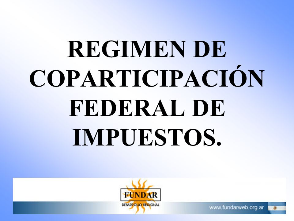 REGIMEN DE COPARTICIPACIÓN FEDERAL DE IMPUESTOS.