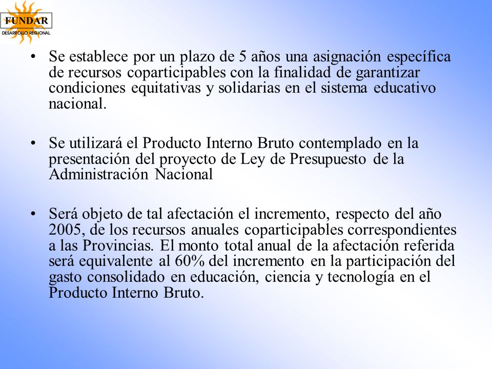 Se establece por un plazo de 5 años una asignación específica de recursos coparticipables con la finalidad de garantizar condiciones equitativas y solidarias en el sistema educativo nacional.
