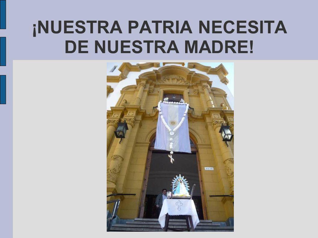 ¡NUESTRA PATRIA NECESITA DE NUESTRA MADRE!