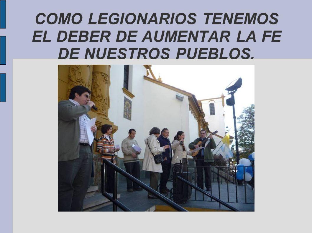 COMO LEGIONARIOS TENEMOS EL DEBER DE AUMENTAR LA FE DE NUESTROS PUEBLOS.