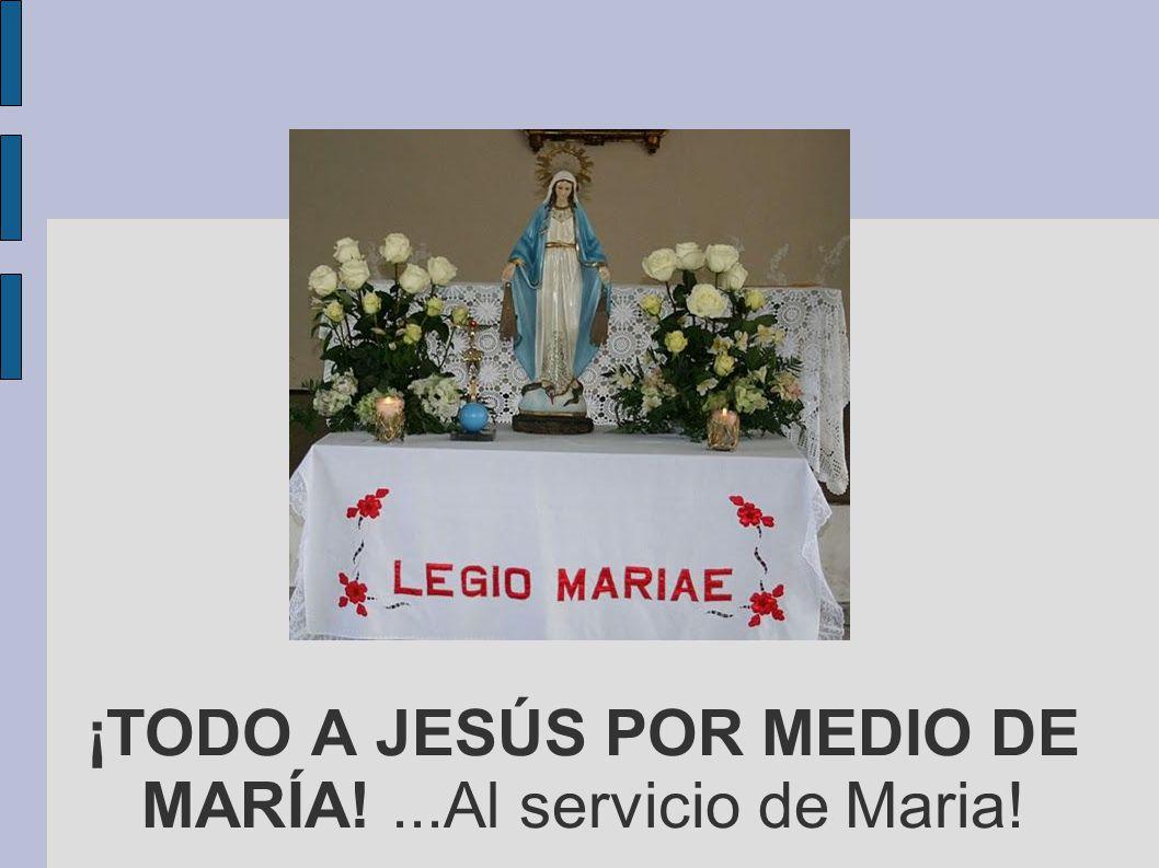 ¡TODO A JESÚS POR MEDIO DE MARÍA! ...Al servicio de Maria!