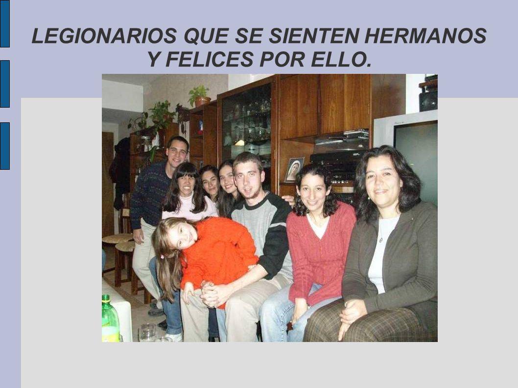 LEGIONARIOS QUE SE SIENTEN HERMANOS Y FELICES POR ELLO.