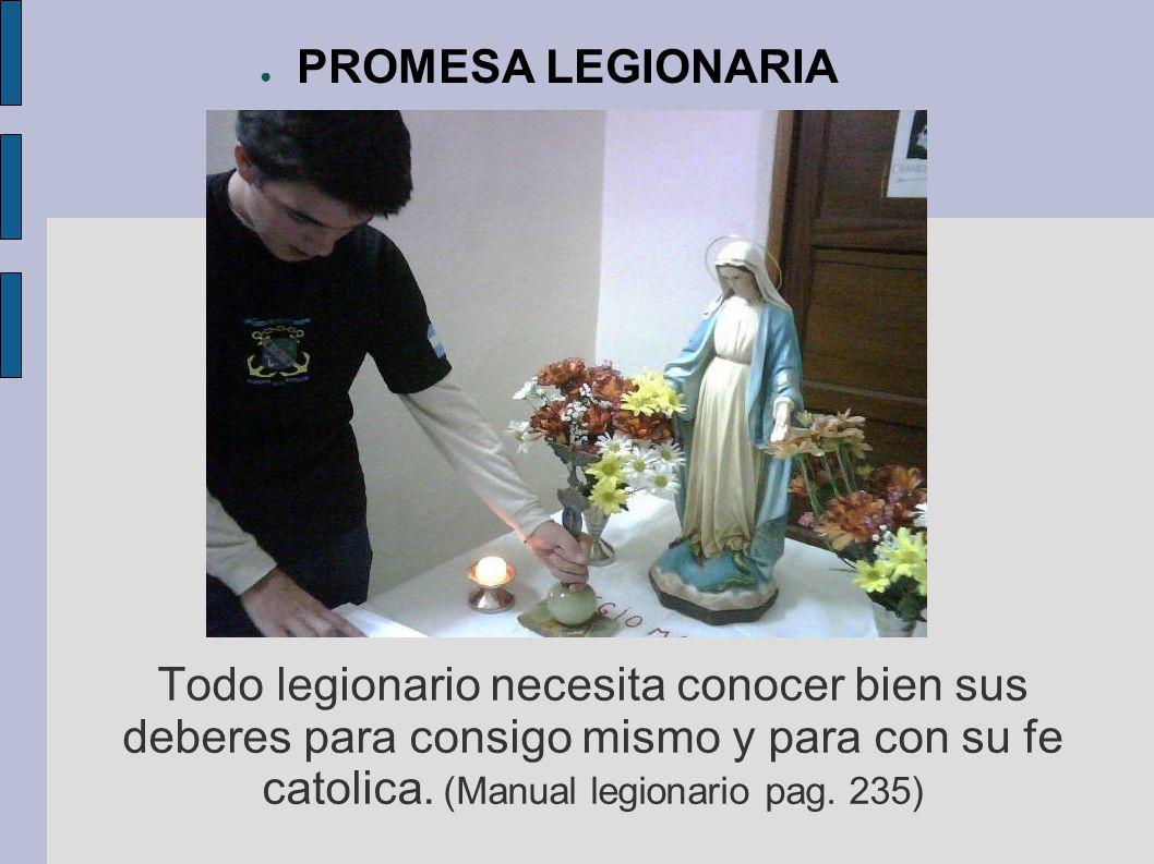 PROMESA LEGIONARIA Todo legionario necesita conocer bien sus deberes para consigo mismo y para con su fe catolica.