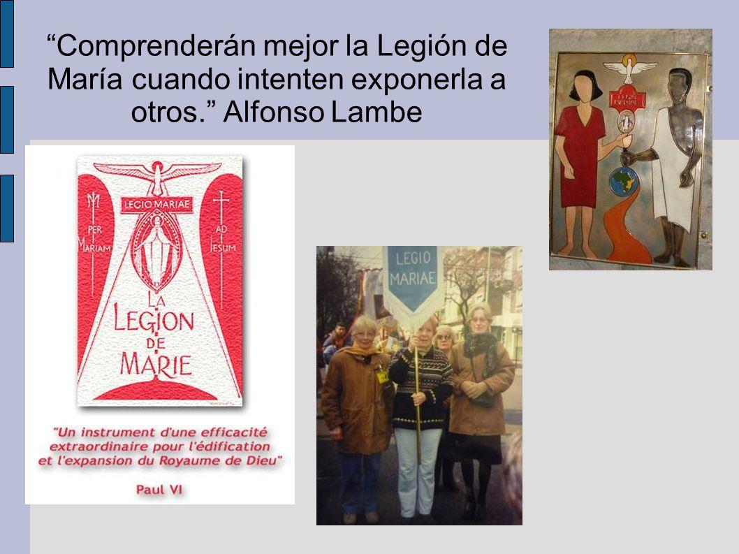 Comprenderán mejor la Legión de María cuando intenten exponerla a otros. Alfonso Lambe