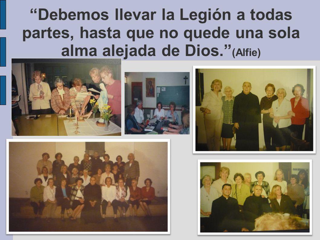 Debemos llevar la Legión a todas partes, hasta que no quede una sola alma alejada de Dios. (Alfie)