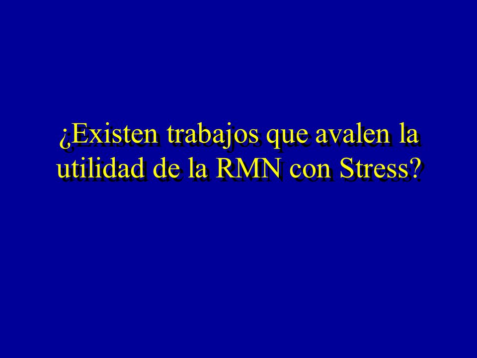 ¿Existen trabajos que avalen la utilidad de la RMN con Stress