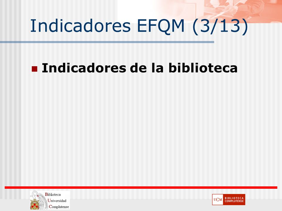 Indicadores EFQM (3/13) Indicadores de la biblioteca