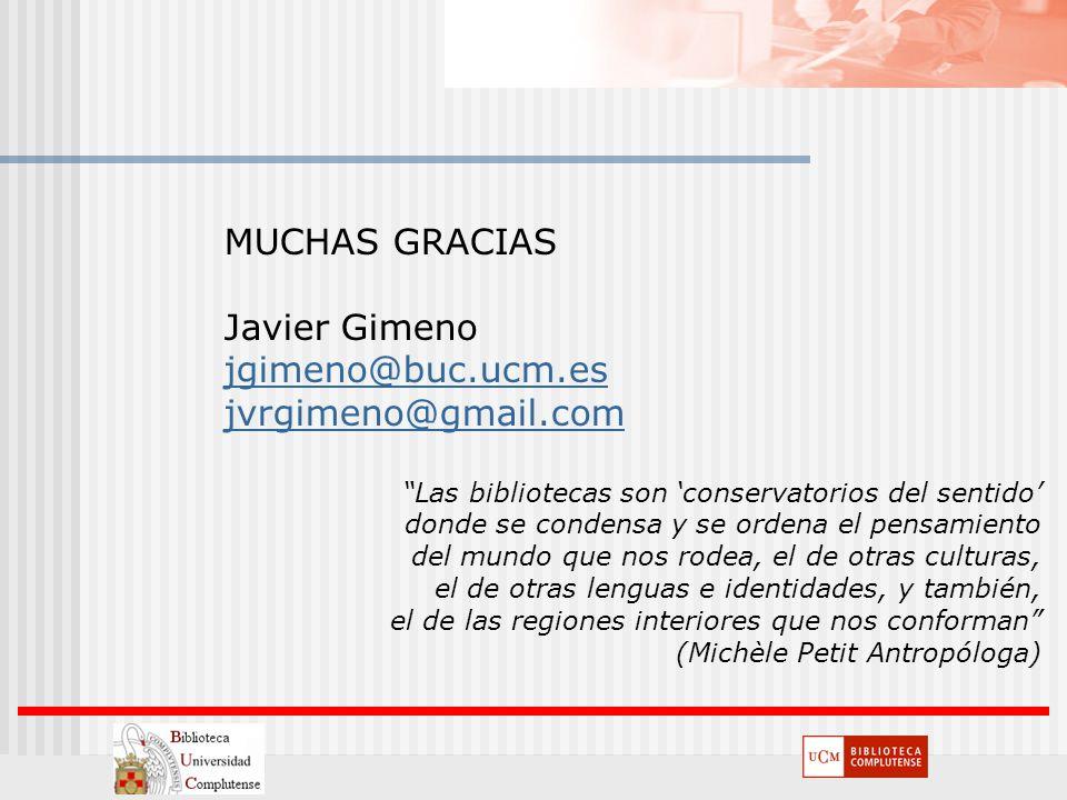 MUCHAS GRACIAS Javier Gimeno jgimeno@buc.ucm.es jvrgimeno@gmail.com