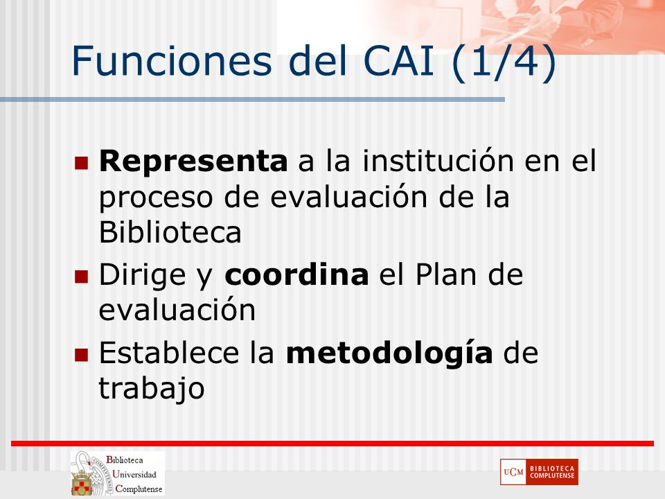 Funciones del CAI (1/4) Representa a la institución en el proceso de evaluación de la Biblioteca. Dirige y coordina el Plan de evaluación.