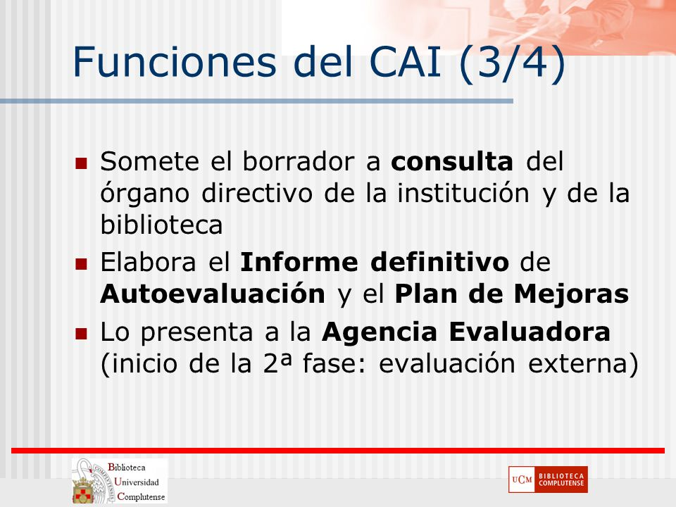 Funciones del CAI (3/4) Somete el borrador a consulta del órgano directivo de la institución y de la biblioteca.