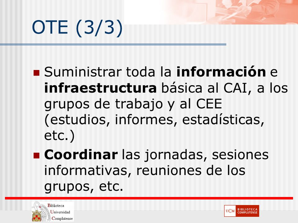 OTE (3/3) Suministrar toda la información e infraestructura básica al CAI, a los grupos de trabajo y al CEE (estudios, informes, estadísticas, etc.)