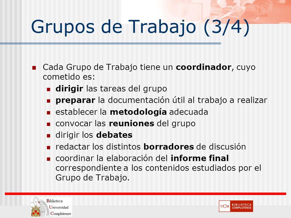 Grupos de Trabajo (3/4) Cada Grupo de Trabajo tiene un coordinador, cuyo cometido es: dirigir las tareas del grupo.